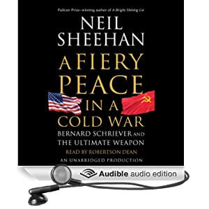 A Fiery Peace in a Cold War: Bernard Schriever and the Ultimate Weapon (Unabridged)