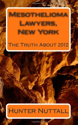 Mesothelioma Lawyers, New York: The Truth About 2012