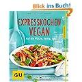 Expresskochen Vegan: Auf die Pl�tze, fertig, satt! (GU K�chenratgeber Relaunch ab 2013)