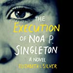 The Execution of Noa P. Singleton | Elizabeth L Silver