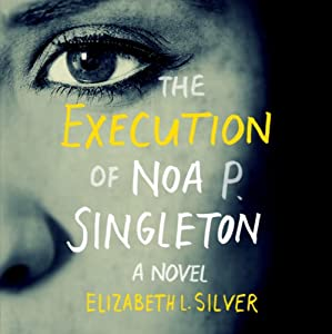 The Execution of Noa P. Singleton | [Elizabeth L Silver]