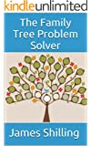 The Family Tree Problem Solver: How to figure out your Genealogy for little to no cost