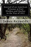 img - for Journal of an American Prisoner at Fort Malden and Quebec in the War of 1812 by James Reynolds (2014-05-29) book / textbook / text book