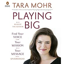 Playing Big: Find Your Voice, Your Mission, Your Message (       UNABRIDGED) by Tara Mohr Narrated by Tara Mohr