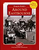 Francis Frith's Around Eastbourne (Photographic Memories)