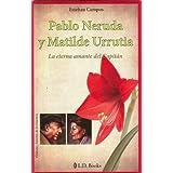 Pablo Neruda y Matilde Urrutia. La eterna amante del Capitan (Grandes Amores de la Historia)