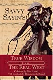 Savvy Sayins:  True Wisdom from the Real West