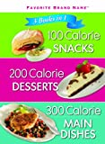 3 Books in 1: 100 Calorie Snacks, 200 Calorie Desserts & 300 Calorie Main Dishes