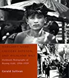img - for Margaret Mead, Gregory Bateson, and Highland Bali: Fieldwork Photographs of Bayung Gede, 1936-1939 book / textbook / text book
