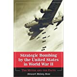 Strategic Bombing by the United States in World War II: The Myths and the Factsby Stewart Halsey Ross