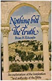 Nothing But the Truth: An Explanation of the Inspiration and Authority of the Bible