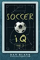 Soccer iQ - Vol. 2: More of What Smart Players Do (Volume 2)
