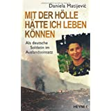 """Mit der H�lle h�tte ich leben k�nnen: Als deutsche Soldatin im Auslandseinsatzvon """"Daniela Matijevic"""""""