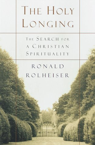 The Holy Longing: The Search for A Christian Spirituality, RONALD ROLHEISER