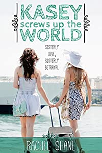 Kasey Screws Up The World: A Young Adult Novel by Rachel Shane ebook deal