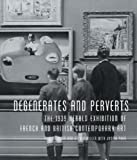 Eileen Chanin Degenerates and Perverts: The 1939 Herald Exhibition of French and British Contemporary Art