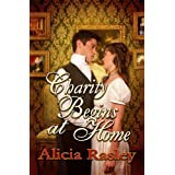 Charity Begins at Home, a Traditional Regency Romance (Regency Escapades) ~ Alicia Rasley