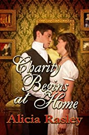 Charity Begins at Home, a Traditional Regency Romance (Regency Escapades)