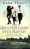The Greatest Game Ever Played: Vardon, Ouimet and the Birth of Modern Golf (0751533262) by Frost, Mark