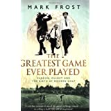 The Greatest Game Ever Played: Vardon, Ouimet and the birth of modern golfby Mark Frost