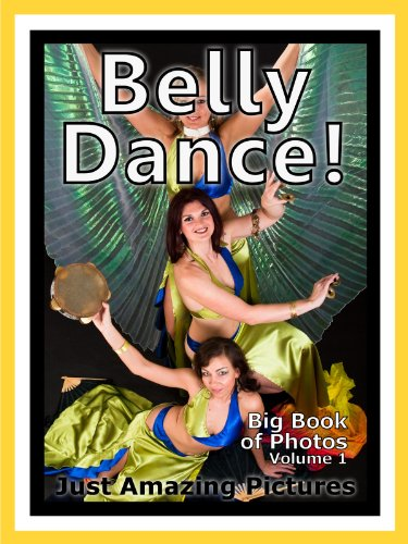 Just Belly Dance Photos! Big Book of Photographs & Pictures of Belly Dancing, Vol. 1 PDF