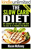 The Slow Carb Diet: My Journey Of Fat Loss And How To Lose 10-15 Pounds Per Month (slow carb, weight loss motivation, healthy diet cookbook, paleo diet, low carb, lose weight fast, diet motivation)