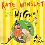 You're a Bad Man, Mr Gum!: Mr Gum, Book 1 (       UNABRIDGED) by Andy Stanton Narrated by Kate Winslet
