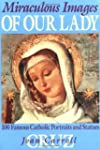 Miraculous Images of Our Lady: 100 Fa...