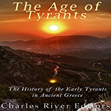 The Age of Tyrants: The History of the Early Tyrants in Ancient Greece Audiobook by  Charles River Editors Narrated by Scott Clem
