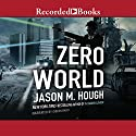 Zero World (       UNABRIDGED) by Jason M. Hough Narrated by Gideon Emery