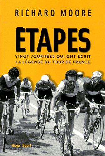 étapes ; vingt journées qui ont écrit la légende du Tour de France