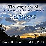The Way to God: Radical Subjectivity: The 'I' of Self - February 2002 | David R. Hawkins