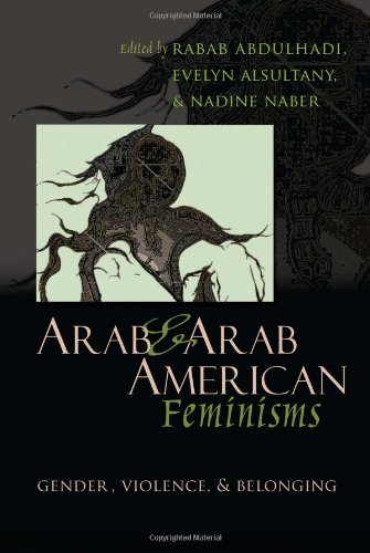 Arab and Arab American Feminisms: Gender, Violence, and...