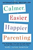 Calmer, Easier, Happier Parenting: Five Strategies That End the Daily Battles and Get Kids to Listen the First Time