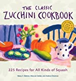 img - for The Classic Zucchini Cookbook: 225 Recipes for All Kinds of Squash by Nancy C. Ralston (2002-06-15) book / textbook / text book