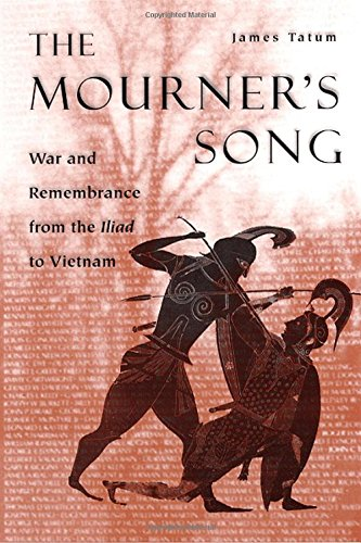 The Mourner's Song: War and Remembrance from the Iliad to Vietnam
