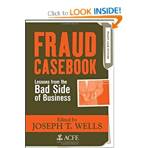 Fraud Casebook: Lessons from the Bad Side of Business Joseph T. Wells