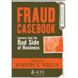 Fraud Casebook: Lessons from the Bad Side of Business ~ Joseph T. Wells