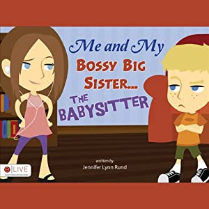 Me and My Bossy Big Sister...the Babysitter | [Jennifer Lynn Rund]