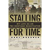 Stalling for Time: My Life as an FBI Hostage Negotiator ~ Gary Noesner