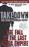 img - for Takedown: The Fall of the Last Mafia Empire by Cowan, Rick, Century, Douglas (2003) Mass Market Paperback book / textbook / text book