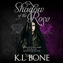 Shadow of the Rose: A Tale of the Black Rose Guard Audiobook by K.L. Bone Narrated by Cassandra Richardson