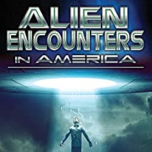 Alien Encounters in America: UFOs and Extraterrestrial Visitations  by OH Krill Narrated by OH Krill