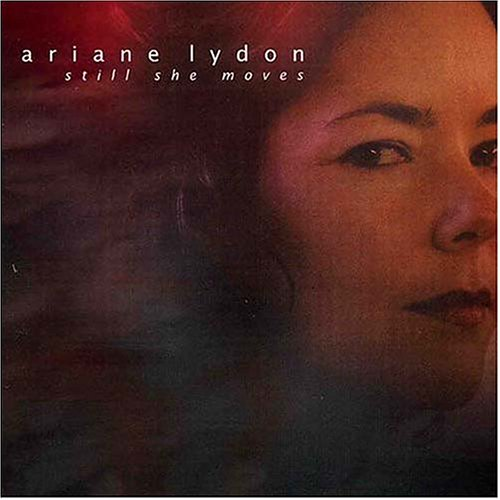 ariane lydon - Still She Moves - Lyrics2You