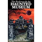 The Professor and the Haunted Museumby Marcus V. Linke