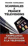 echange, troc Guthleben Francis - Scandales a France Televisions