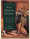 Classic and Antique Fly Fishing Tackle: A Guide for Collectors and Anglers