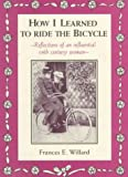 How I Learned to Ride the Bicycle: Reflections of an Influential 19th Century Woman (0933271050) by Frances E. Willard