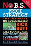 img - for No B.S. Price Strategy: The Ultimate No Holds Barred, Kick Butt, Take No Prisoners Guide to Profits, Power, and Prosperity   [NO BS PRICE STRATEGY] [Paperback] book / textbook / text book
