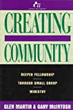 Creating Community: Deeper Fellowship Through Small Group Ministry (0805461000) by Martin, Glen